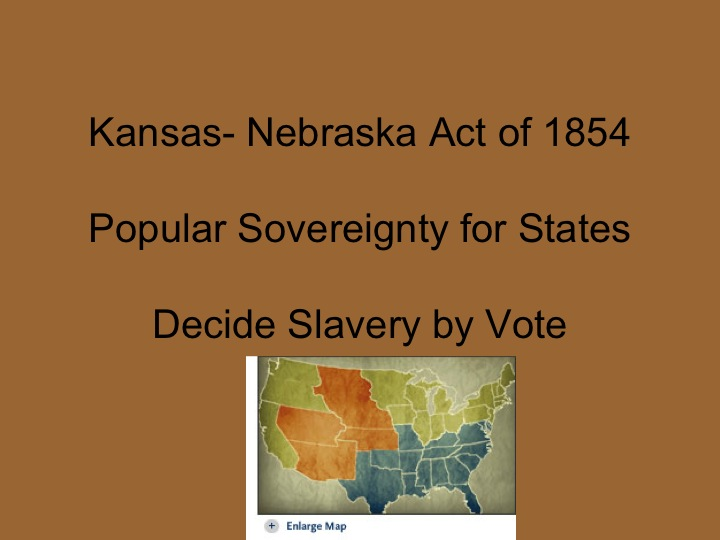 kansas nebraska act resolved Long and short term causes of the civil war [ a nation was not there resolved and which added to the conflicting forces leading kansas-nebraska act of 1854.